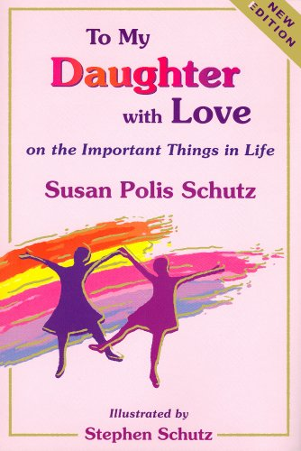 To My Daughter with Love: On the Important Things in Life: Schutz, Susan Polis