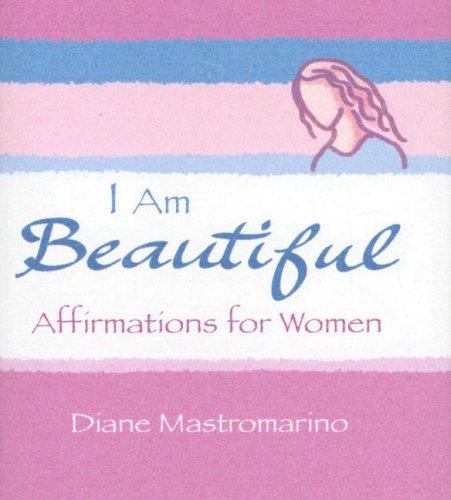 I Am Beautiful Affirmations for Women: Inspiring: Editor-Diane Mastromarino