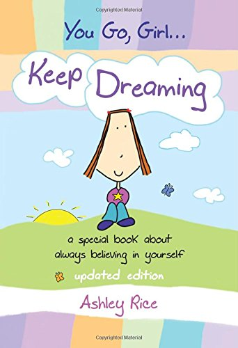 You Go, Girl. . . Keep Dreaming: a special book about always believing in yourself, Updated Edition (9781598423525) by Rice, Ashley