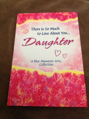 9781598424454: There Is So Much To Love About You... Daughter (A Blue Mountain Arts Collection)
