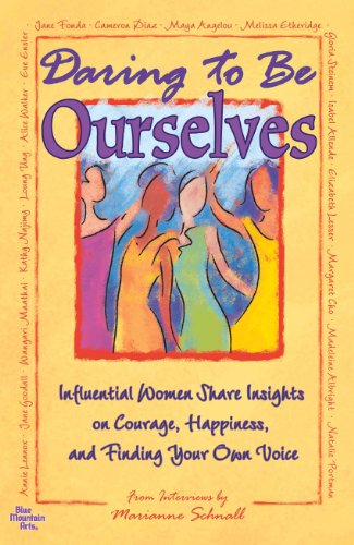 Daring to Be Ourselves: Influential Women Share Insights on Courage, Happiness, and Finding Your ...