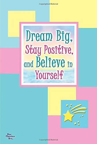 9781598426403: Dream Big, Stay Positive, and Believe in Yourself