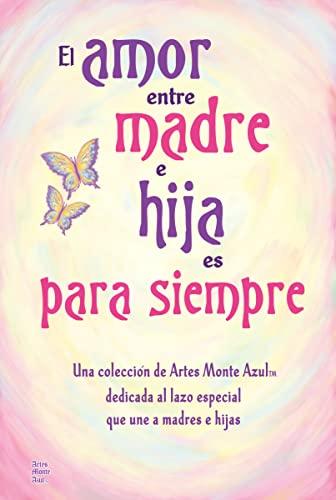 9781598426854: El Amor Entre Madre E Hija Es Para Siempre