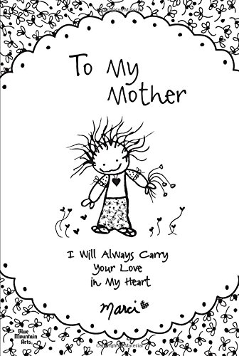 9781598426878: To My Mother: I Will Always Carry Your Love in My Heart