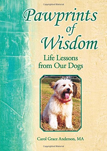 Pawprints of Wisdom: Life Lessons from Our Dogs: Anderson, Carol Grace