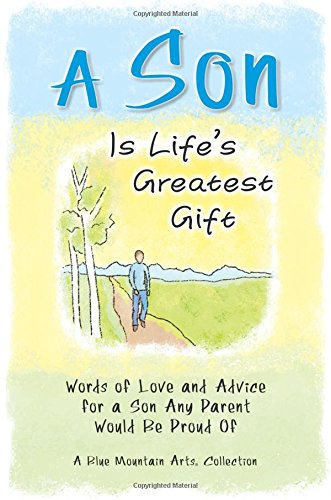 9781598429084: A Son Is Life's Greatest Gift: Words of Love and Advice for a Son Any Parent Would Be Proud Of