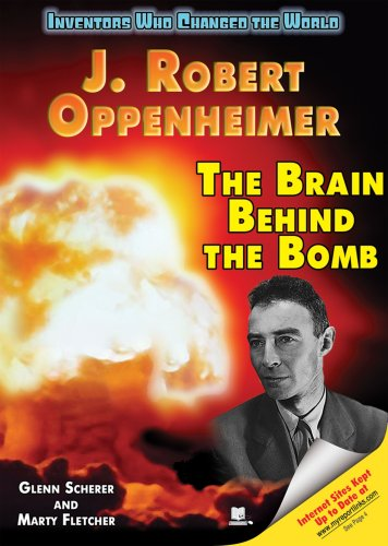 J. Robert Oppenheimer: The Brain Behind the Bomb (Inventors Who Changed the World): Fletcher, Marty...
