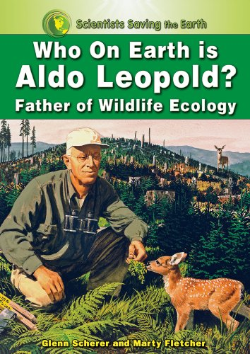 9781598451153: Who on Earth Is Aldo Leopold?: Father of Wildlife Ecology (Scientists Saving the Earth)