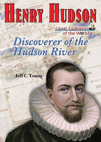 Henry Hudson: Discoverer of the Hudson River (Great Explorers of the World): Young, Jeff C.