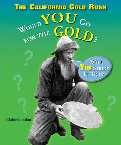 The California Gold Rush: Would You Go for the Gold? (What Would You Do? (Enslow)): Landau, Elaine