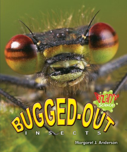 Bugged-Out Insects (Bizarre Science): Anderson, Margaret J.