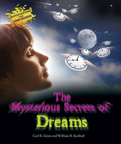 The Mysterious Secrets of Dreams (Investigating the: Carl R. Green,