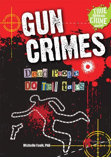9781598453652: Gun Crimes: Dead People Do Tell Tales (True Forensic Crime Stories (Paperback))