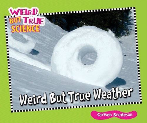 Weird But True Weather (Weird But True Science) (1598453726) by Carmen Bredeson