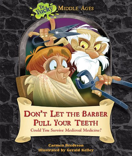 9781598453737: Don't Let the Barber Pull Your Teeth: Could You Survive Medieval Medicine? (Ye Yucky Middle Ages)