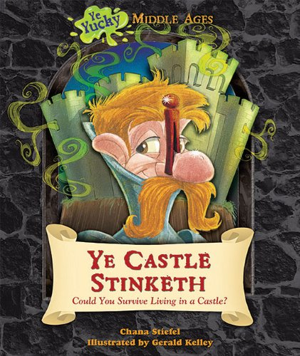 9781598453744: Ye Castle Stinketh: Could You Survive Living in a Castle? (Ye Yucky Middle Ages (Paperback))