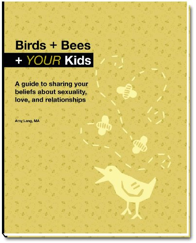 9781598490916: Birds + Bees + YOUR Kids - A guide to sharing your beliefs about sexualilty, love, and relationships