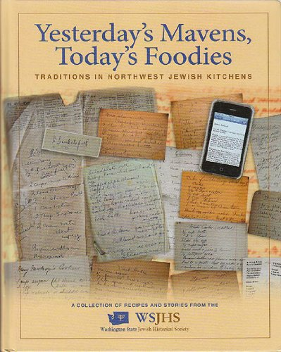 Yesterdays Mavens, Todays Foodies: Traditions in Northwest Jewish Kitchens