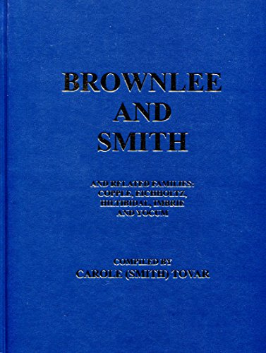 BROWNLEE AND SMITH AND RELATED FAMILIES: Copple, Eichholtz, Hiltibidal, Imbrie and Yocum.: Tovar, ...