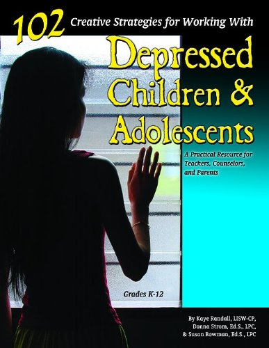 102 Creative Strategies for Working with Depressed Children and Adolescents: Donna Strom; Kaye ...