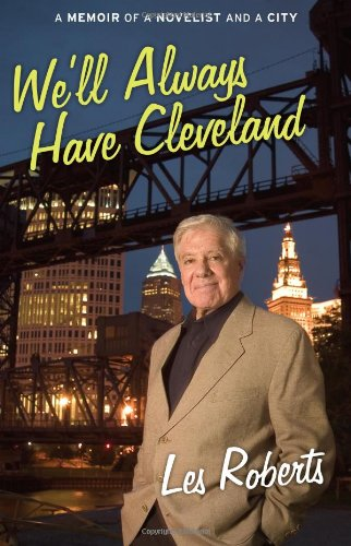 9781598510140: We'll Always Have Cleveland: A Memoir of a Novelist and a City