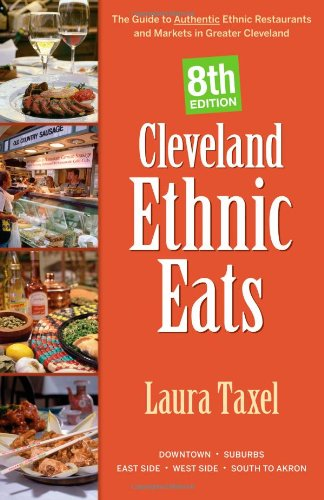 9781598510539: Cleveland Ethnic Eats: The Guide to Authentic Ethnic Restaurants and Markets in Northeast Ohio