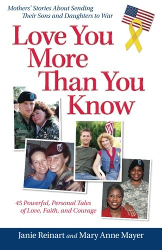 Love You More Than You Know: Mothers' Stories About Sending Their Sons and Daughters to War