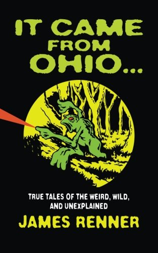 9781598510638: It Came from Ohio: True Tales of the Weird, Wild, and Unexplained