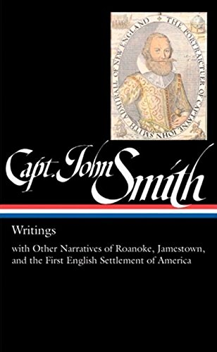 Captain John Smith: Writings with Other Narratives of Roanoke, Jamestown, and the First English ...