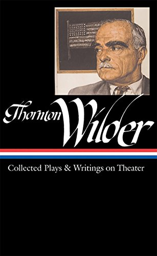 9781598530032: Thornton Wilder: Collected Plays and Writings on Theater (Library of America)