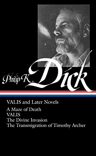 9781598530445: Philip K. Dick: Valis and Later Novels (Loa #193): A Maze of Death / Valis / The Divine Invasion / The Transmigration of Timothy Archer (Library of America)