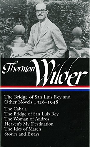 9781598530452: Thornton Wilder:The Bridge of San Luis Rey and Other Novels 1926-1948 (Library of America No. 194)