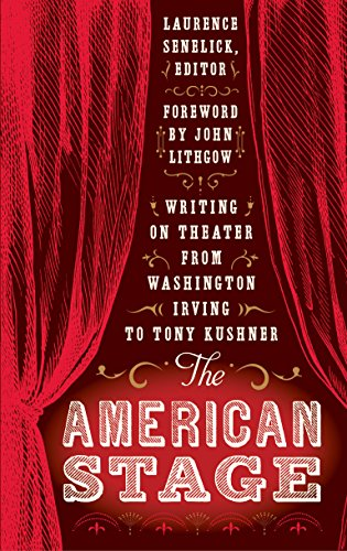 The American Stage: Writing on Theater from Washington Irving to Tony Kushner (Library of America, ...