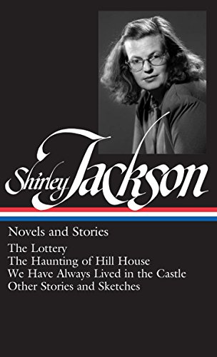 9781598530728: Shirley Jackson: Novels and Stories (The Lottery / The Haunting of Hill House / We Have Always Lived in the Castle)