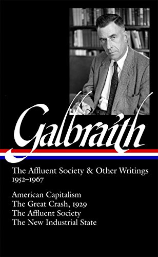 Galbraith: The Affluent Society & Other Writings, 1952-1967: American Capitalism / The Great Crash, 1929 / The Affluent Society / The New Industrial State (9781598530773) by John Kenneth Galbraith