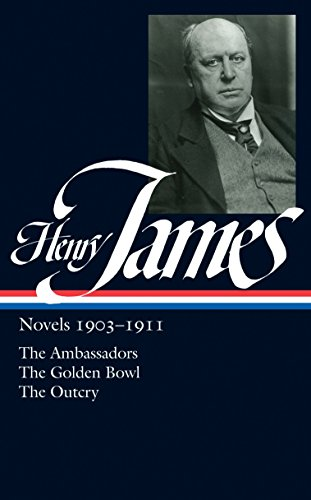 Henry James: Novels 1903-1911: The Ambassadors, the Golden Bowl, the Outcry: 6 (Library of America)...