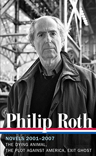 9781598531985: Philip Roth: Novels 2001-2007: The Dying Animal / The Plot Against America / Exit Ghost (Library of America #23 6)