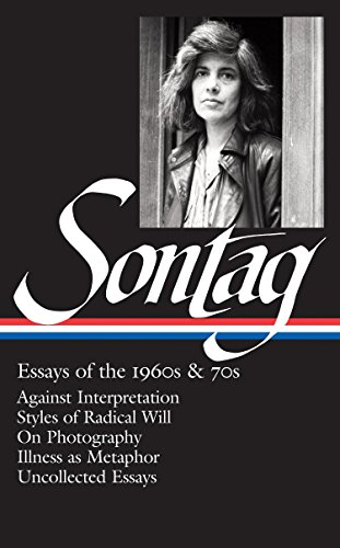9781598532555: Essays of the 1960s & 70s: Against Interpretation, Styles of Radical Will, on Photography, Illness as Metaphor, Uncollected Essays (The Library of America)