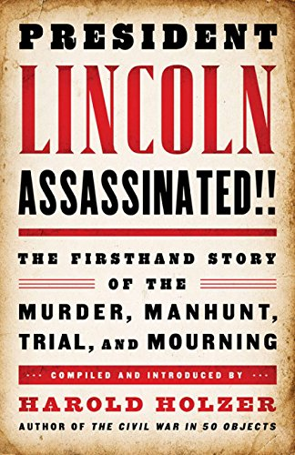 9781598533736: President Lincoln Assassinated!!: the Firsthand Story of the Murder, Manhunt, Tr: A Library of America Special Publication