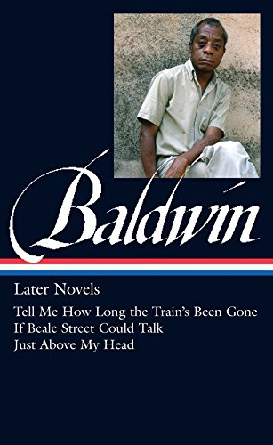 9781598534542: James Baldwin: Later Novels: Tell Me How Long the Train's Been Gone / If Beale Street Could Talk / Just Above My Head: (Library of America #272)