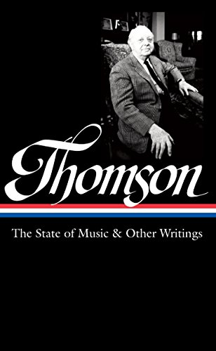 Virgil Thomson: The State of Music & Other Writings: Library of America #277 (Hardcover): ...