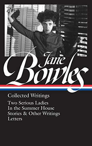 Jane Bowles: Collected Writings: Two Serious Ladies: Bowles, Jane