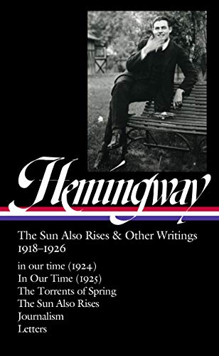 9781598536676: Ernest Hemingway: The Sun Also Rises & Other Writings 1918-1926 (Loa #334): In Our Time (1924) / In Our Time (1925) / The Torrents of Spring / The ... / Journalism & Letters (Library of America)