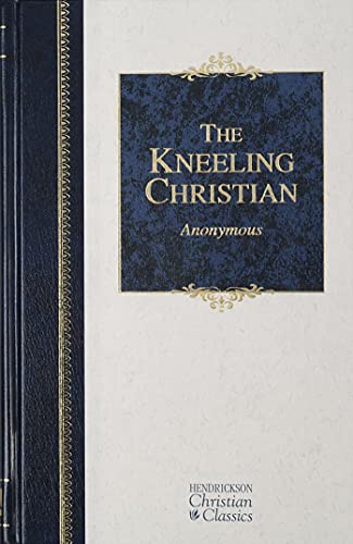 9781598560022: The Kneeling Christian (Hendrickson Classics)