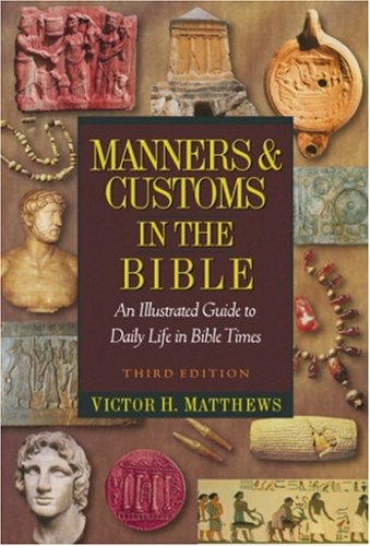 9781598560596: Manners & Customs in the Bible: An Illustrated Guide to Daily Life in Bible Times