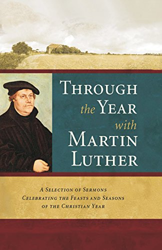 9781598561234: Through the Year with Martin Luther: A Selection of Sermons Celebrating the Feasts and Seasons of the Christian Year