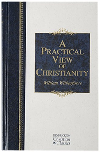 9781598561401: A Practical View of Christianity (Hendrickson Christian Classics)