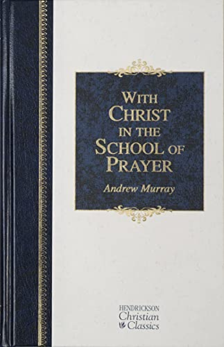 9781598561708: With Christ in the School of Prayer: Thoughts on Our Training for the Ministry of Intercession (Hendrickson Christian Classics)