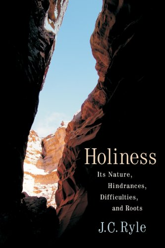 Holiness: Its Nature, Hindrances, Difficulties, and Roots: Ryle, J C