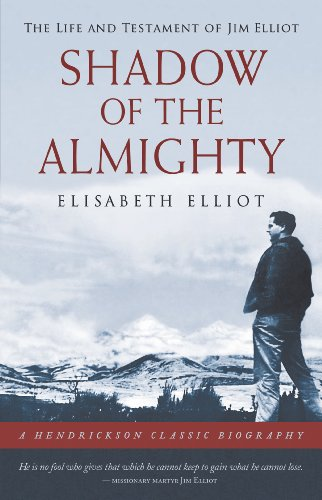 9781598562491: Shadow of the Almighty: The Life and Testament of Jim Elliot (Hendrickson Classic Biographies)